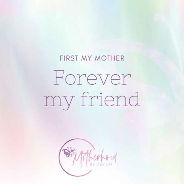 Parenting inspirational quote 'first my mother, forever my friend'
